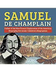 Samuel de Champlain | Father of the New France: Exploration of the Americas | Biography 3rd Grade | Children's Biographies