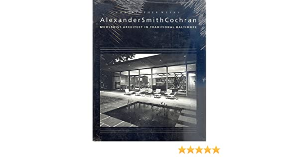 Alexander Smith Cochran: Modernist Architect in Traditional ...