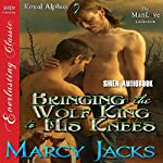 Bringing the Wolf King to His Knees : Royal Alphas, Book 2 | Marcy Jacks