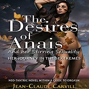 The Desires of Anais and Her Stirring Sexuality: Her Journey in the Sextremes Audiobook