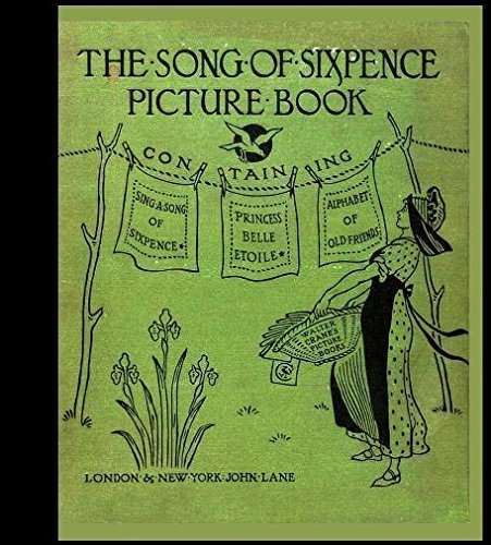- The Song of Sixpence Picture Book : Containing Sing a Song of Sixpence, Princess Bell etoile, an Alpahbet of Old Friends : Replica of 1909 Edition : In Full Color