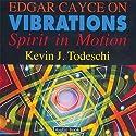Edgar Cayce on Vibrations Speech by Kavin J. Todeschi Narrated by Kavin J. Todeschi