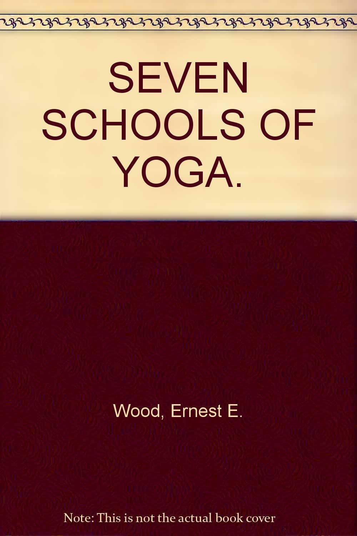 Seven Schools Of Yoga Wood Ernest Amazon Com Books