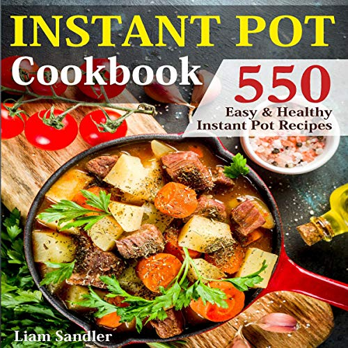 Instant Pot Cookbook: 550 Easy and Healthy Instant Pot Recipes by Liam Sandler