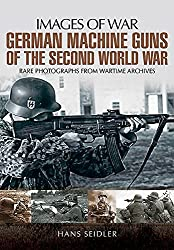 German Machine Guns in the Second World War: Rare Photographs from Wartime Archives (Images of War)