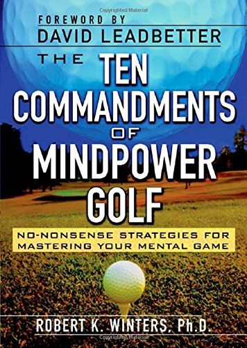 The Ten Commandments of Mindpower Golf: No Nonsense Strategies for Mastering Your Mental Game ISBN-13 9780071434799