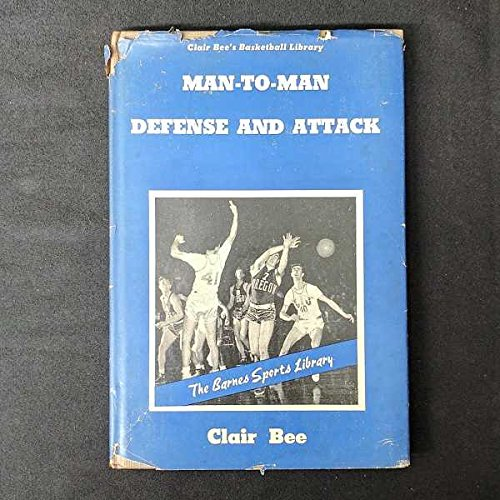Man-to-Man Defense and Attack (The Clair Bee Basketball Library, Book 3)