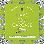 Have His Carcase: Lord Peter Wimsey, Book 8   Dorothy L. Sayers