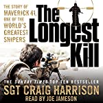 The Longest Kill: The Story of Maverick 41, One of the World's Greatest Snipers | Craig Harrison