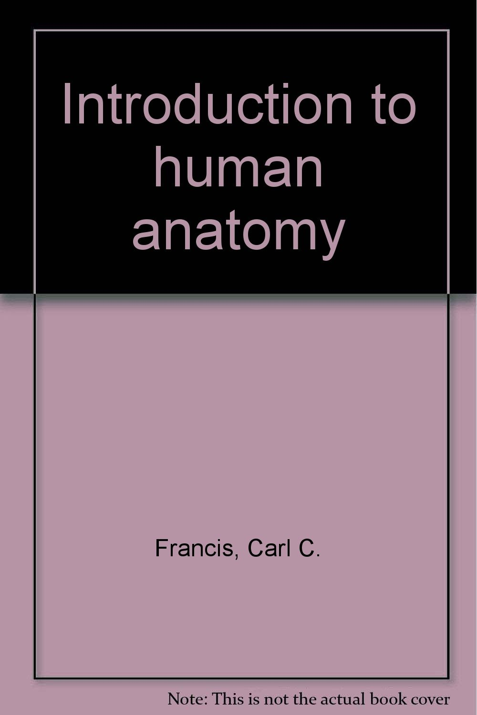 Introduction To Human Anatomy Carl C Francis Amazon Books