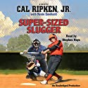 Cal Ripken, Jr.'s All-Stars: Super-Sized Slugger Audiobook by Cal Ripken, Kevin Cowherd Narrated by Stephen Hoye