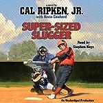 Cal Ripken, Jr.'s All-Stars: Super-Sized Slugger | Cal Ripken,Kevin Cowherd