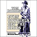 Even Cowgirls Get the Blues Audiobook by Tom Robbins Narrated by Michael Nouri