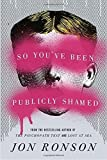 So You've Been Publicly Shamed by Ronson, Jon (2015) Hardcover