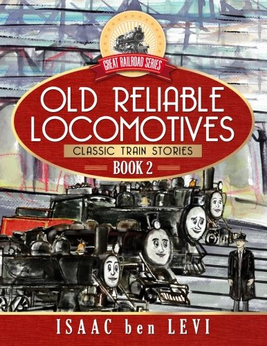 - Great Railroad Series: Old Reliable Locomotives: (Classic Train Stories) (Volume 2)