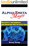 Alpha-Theta Magic: The Secret of Your Brainwaves and Subconscious Mind You Need to Know