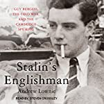 Stalin's Englishman: Guy Burgess, the Cold War, and the Cambridge Spy Ring | Andrew Lownie