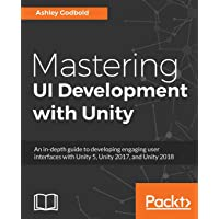 Mastering UI Development with Unity: An in-depth guide to developing engaging user interfaces with Unity 5, Unity 2017…