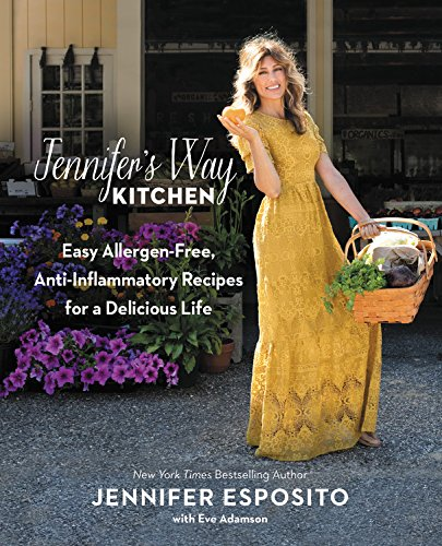 Jennifer's Way Kitchen: Easy Allergen-Free, Anti-Inflammatory Recipes for a Delicious Life by Jennifer Esposito