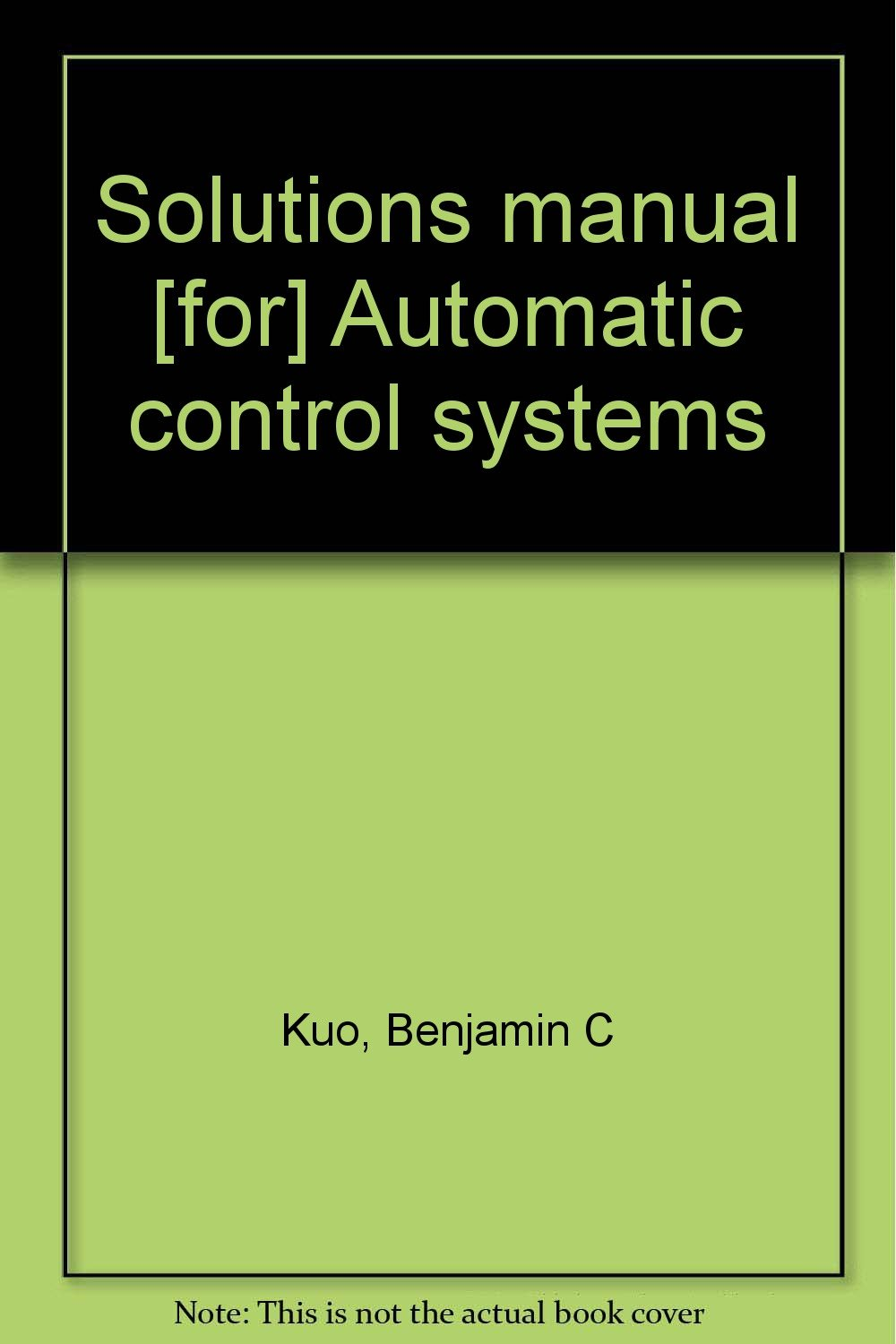 solutions manual for automatic control systems benjamin c kuo rh amazon com Principles of Manufacturing Processes Metal Solutions Manual Math Solution Manual