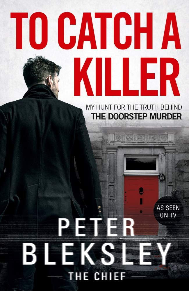 To Catch A Killer - My Hunt for the Truth Behind the