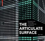 The Articulate Surface : Ornament and Technology in Contemporary Architecture, Pell, Ben, 3038212539