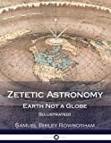 Zetetic Astronomy: Earth Not a Globe (Illustrated)