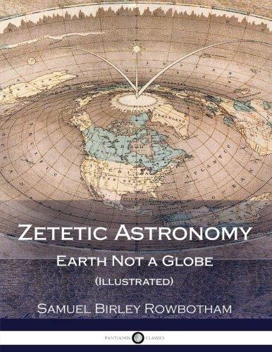 Zetetic Astronomy: Earth Not a Globe (Illustrated) [Samuel Birley Rowbotham] (Tapa Blanda)