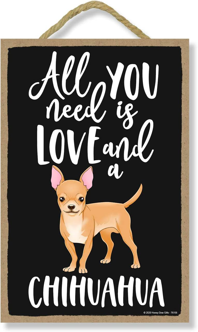 Honey Dew Gifts All You Need is Love and a Chihuahua Wooden Home Decor for Dog Pet Lovers, Hanging Decorative Wall Sign, 7 Inches by 10.5 Inches