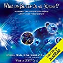What the Bleep Do We Know: Discovering the Endless Possibilities for Altering Your Everyday Reality Hörbuch von William Arntz, Betsy Chase, Mark Vicente Gesprochen von: Suzanne Toren