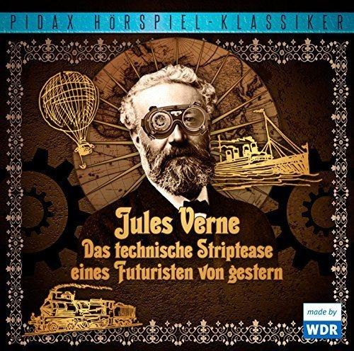 Jules Verne - Das technische Striptease eines Futuristen von gestern / Die komplette 6-teilige H??rspielreihe mit 5 Geschichten von Jules Verne (Pidax H??rspiel-Klassiker) by Jules Verne