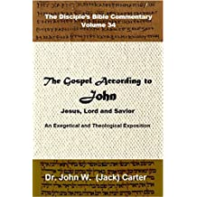 The Gospel of John: Jesus, LORD and Savior (The Disciple's Bible Commentary Book 34)