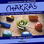 Chakras: The Fundamentals of Practice: Easy Tips and Tricks for Your Improvement | Rachel Rebecca Wisdom