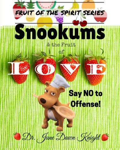 Snookums & The Fruit of LOVE: Say NO to Offense! (Fruit of the Spirit) (Volume 1)