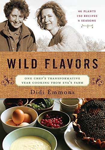 Wild Flavors: One Chef's Transformative Year Cooking from Eva's Farm by Didi Emmons