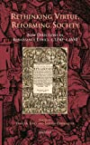 Rethinking Virtue, Reforming Society New Directions in Renaissance Ethics, 1400-1600, David A Lines, 2503525245