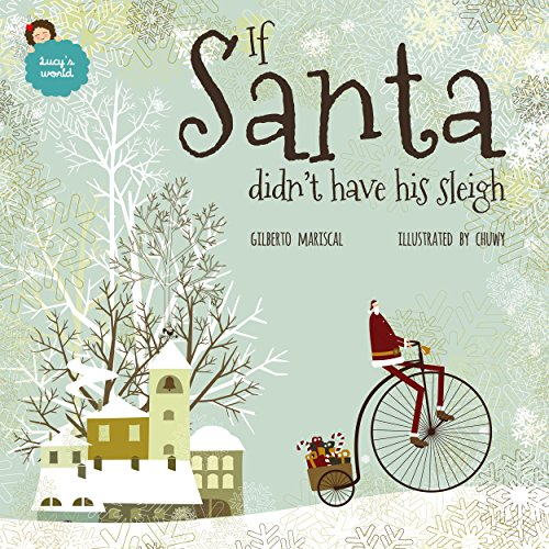 If Santa didn't have his sleigh: an illustrated book for kids about christmas (Lucy's world 7)