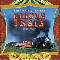 Nelson, B: America's Greatest Circus Train