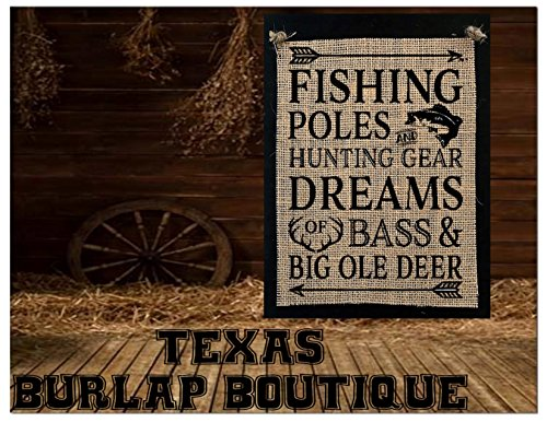 - Fishing poles Hunting Gear Dreams Bass & big ole Deer Burlap Country Rustic Chic Wedding Sign Western Home Décor Sign