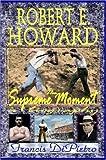 Robert E. Howard, the Supreme Moment, Francis Dipietro, 0615212204