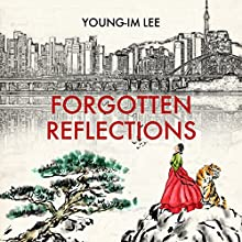 Forgotten Reflections: A War Story Audiobook by Young-Im Lee Narrated by Young-Im Lee