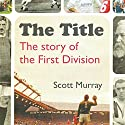 The Title: The Story of the First Division Audiobook by Scott Murray Narrated by Piers Hampton