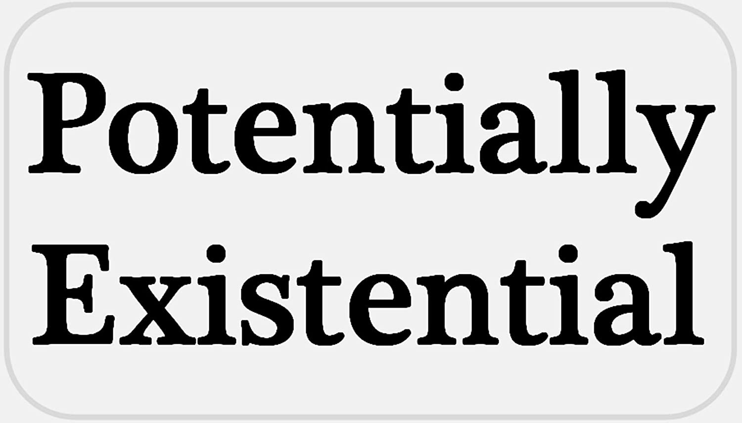 Existentialism Potentially Existential 25 Stickers Pack 2.25 x 1.25 inches
