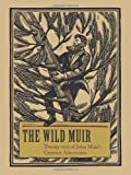 Front cover for the book The Wild Muir: Twenty-Two of John Muir's Greatest Adventures by John Muir