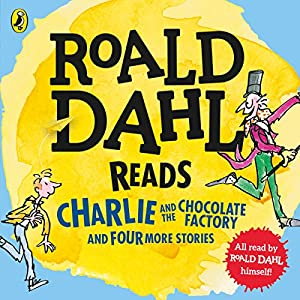 Roald Dahl Reads Charlie and the Chocolate Factory and Four More Stories Audiobook