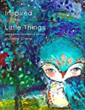 Inspired by the Little Things - Mixed Media Paintings & Stories
