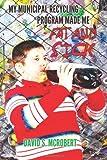 My Municipal Recycling Program Made Me Fat and Sick, David McRobert, 1470127466