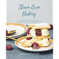 Steam Oven Baking: 25 sweet and stunning recipes made simple using your combi steam oven