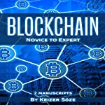 Blockchain: Ultimate Step-by-Step Guide to Understanding Blockchain Technology, Bitcoin Creation, and the Future of Money (Two Manuscripts) | Keizer Söze