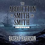 The Abduction of Smith and Smith: A Novel | Rashad Harrison